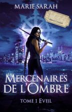Les Mercenaires de l'Ombre Tome 1: L'éveil  by marie-sarah-ms