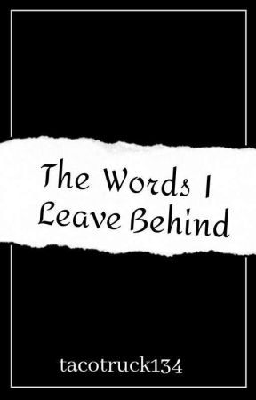 The Words I Leave Behind  by tacotruck134
