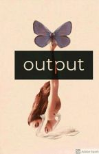 Output- A Short Poetry Collection by A_Dark_Poet