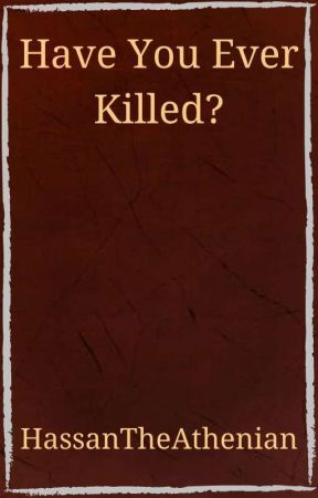 Have You Ever Killed? by HassanTheAthenian