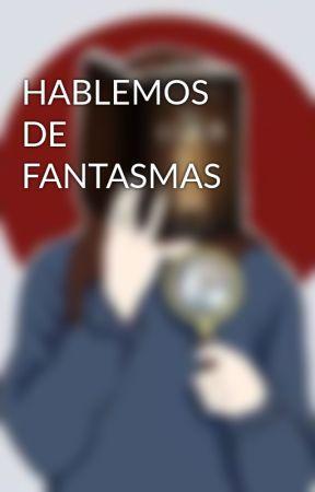 HABLEMOS DE FANTASMAS by ktlean1986