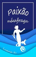 Paixão Náufraga by LuanaKotelak