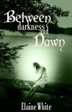 Between Darkness and Dawn by ElaineWhite