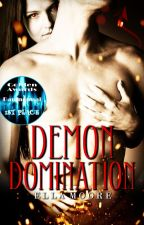 Demon Domination || COMPLETED paranormal romance by EllaMooreAuthor