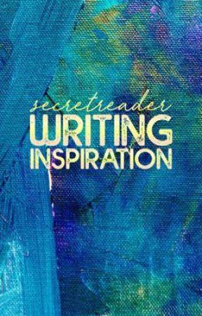 Writing Inspiration | #secretreader by SecretreaderCrew