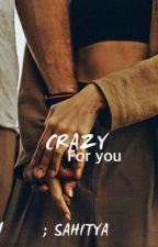 Crazy for you [ ✔️ ] by sidshra_varia