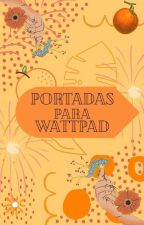 Portadas Para Wattpad (Pedidos Abiertos) by _xLadyLuckx_