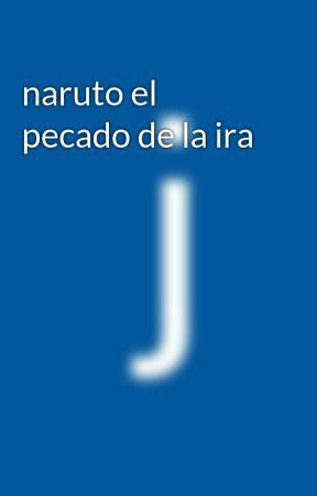 naruto el pecado de la ira by jorge3343434