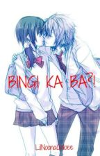 BINGI KA BA?! (one-shot) by LiLNoonaChloee