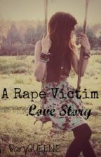 A Rape Victim Love Story (Completed) by DairyQUEENIE