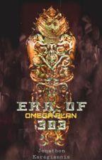 Era Of 303 Omega Plan  (Season 1) by JonoKaragiannis