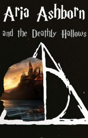 Aria Ashborn and the Deathly Hallows (A Harry Potter fanfic