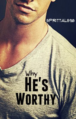 Why He's Worthy