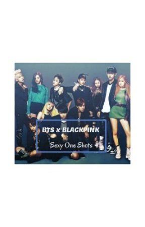 BLACKPINK x BTS sexy one shots by My_storiexs