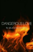 Dangerous Love by KeiraCabriales