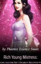 RICH YOUNG MISTRESS: YOUNG MASTER XIE'S DEAREST BELOVED WIFE by chaniex24