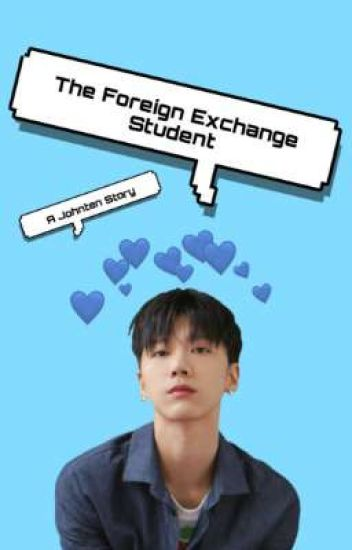 The Foreign Exchange Student || Johnten