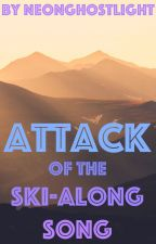 Attack of the Ski-Along Song by NeonGhostLight