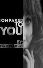 Compared To You (gxg) by KlintonStrak