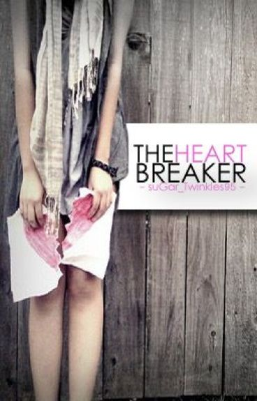 The Heart Breaker by suGar_Twinkles95
