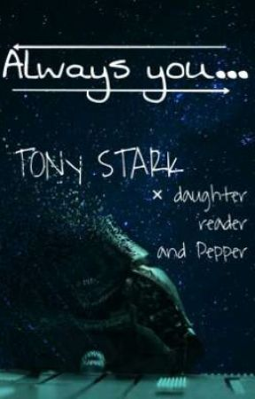 Always you (T  Stark x Daughter!Reader and Pepper Potts) - Always