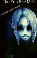 Did You See Me? (BEN Drowned x Reader) by angryoverlord