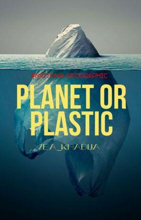 PLANET OR PLASTIC  by zeakhadija25