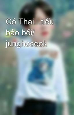Đọc truyện Có Thai...tiểu bảo bối/ junghoseok