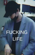 Fucking life by Yoonmin_is_life4ever
