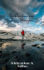 The Christian and Daily Struggles. by Adetounkan