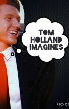 Tom Holland Imagines: by newt_tommy_sangster