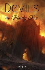 Devils in Rising Fire by arthurtyrell