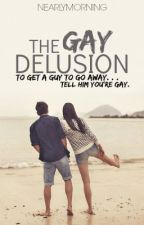 The Gay Delusion by nearlymorning