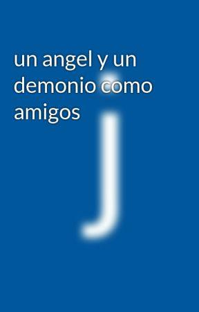 un angel y un demonio como amigos by jorge3343434