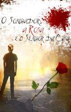 O Sonhador, a Rosa e o Senhor da Casa by ArqWill2019