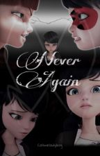 Never Again by callmeladybug