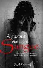 A Garota Que Chora Sangue. by BSantoX
