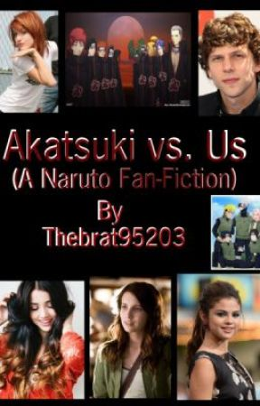 Akatsuki vs. Us (A naruto fan-fiction) by thebrat95203