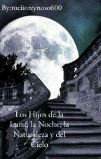 Los Hijos de la Luna, la Noche, la Naturaleza y del Cielo by rociioreynoso600