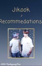Jikook Fanfic Recommendations  by 1-800-TaehyungTea