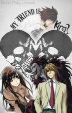 My Friend is Kira? (Death Note Fanfic) by IAmLLawliet