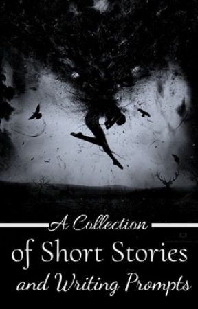A Collection of Short Stories and Writing Prompts  by ChildOfTheMoonAndSun