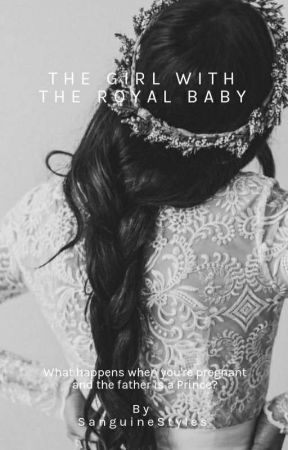 The Girl With The Royal Baby || Book One  by SanguineStyles