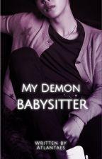 My Demon Babysitter ✔️ by Atlantaes