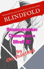 BLINDFOLD(Assassination Classroom x Blind!OC) by Chi_Chan1805