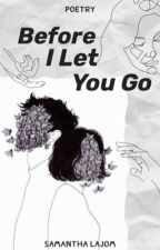 Before I Let You Go by abkdsamantha