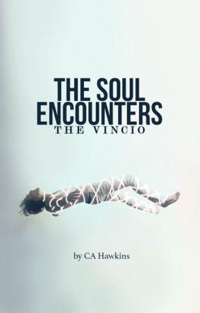 The Soul Encounters: The Vincio by CA_Hawkins