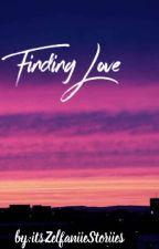 """""""FINDING LOVE"""" by itsZelfaniieStoriies"""