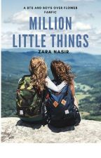 Million Little Things (Re-Writing) by Zara24567