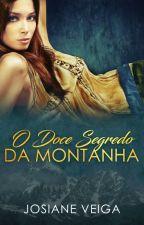 O Doce Segredo da Montanha by JosianeVeiga